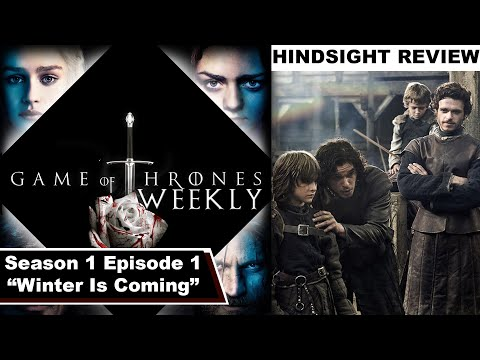 "Season 1 Episode 1 ""Winter Is Coming"" Hindsight Review - Game Of Thrones Weekly"