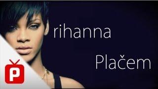 Rihanna - Cry / Placem (PREVOD)