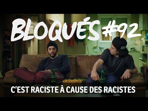 Bloqués #92 - C'est raciste à cause des racistes