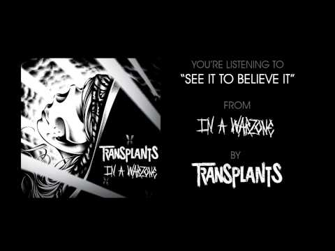 See It To Believe It - Transplants