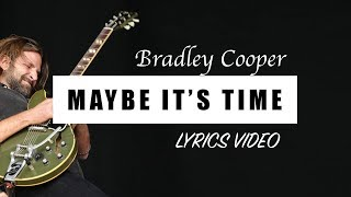 Bradley Cooper - Maybe It's Time (A Star Is Born Soundtrack) [Full HD] lyrics