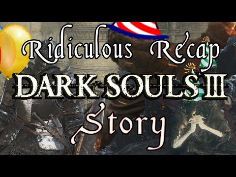 Dark Souls 3 - Ridiculous Recap Of Story And Lore