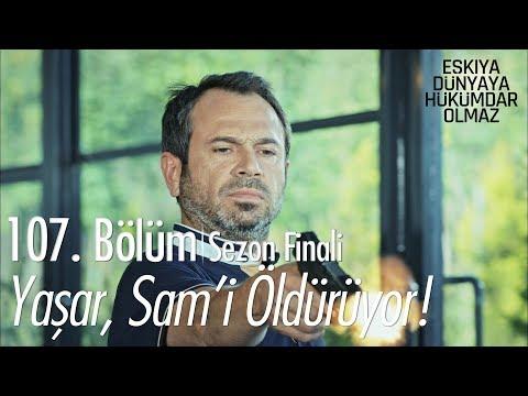 Yaşar, Sam'i öldürüyor - Eşkıya Dünyaya Hükümdar Olmaz 107. Bölüm | Sezon Finali (видео)