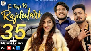 Video TU RAJA KI RAAJ DULARI II Feat. ABHI PAYLA II NAZARBATTU MP3, 3GP, MP4, WEBM, AVI, FLV September 2018