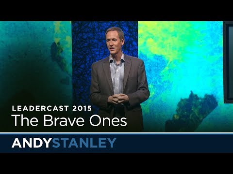 Leadercast 2015: The Brave Ones // Andy Stanley