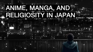 Manga, Anime, and Religiosity in Contemporary Japan