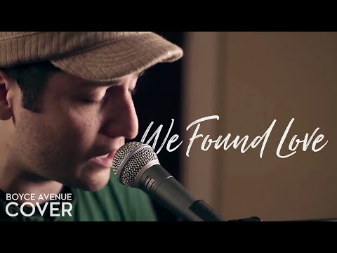 We Found Love - Rihanna feat. Calvin Harris (Boyce Avenue piano acoustic cover) on iTunes & Spotify Video