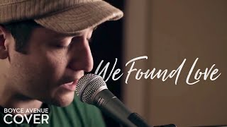 We Found Love - Rihanna feat. Calvin Harris (Boyce Avenue piano acoustic cover) on iTunes