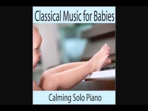 Classical Music for Babies – Calming Solo Piano