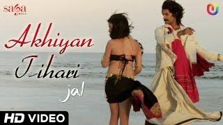 Akhiyan Tihari - Full Song - Jal