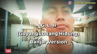 Goyang Lubang Hidung (G. L. H) Banjar Version-(Lagu Bahasa Banjar) By Wahyu Pratama