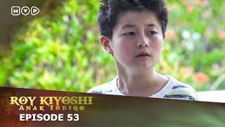 Video Roy Kiyoshi Anak Indigo Episode 53 MP3, 3GP, MP4, WEBM, AVI, FLV September 2018