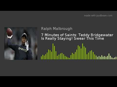 7 Minutes of Saints: Teddy Bridgewater Is Really Staying! Swear This Time