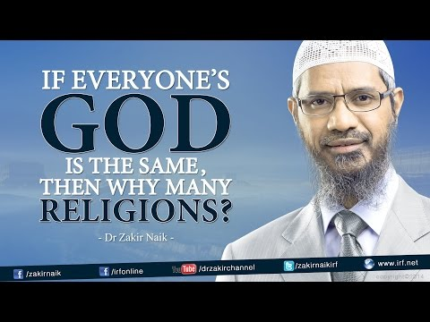 If everyone's God is the same, then why many Religions? by Dr Zakir Naik