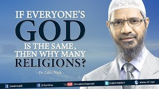 Video If everyone's God is the same, then why many Religions? by Dr Zakir Naik MP3, 3GP, MP4, WEBM, AVI, FLV Oktober 2018