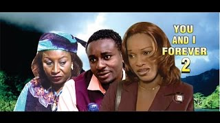 You and I Forever Nigerian Movie [Part 2]