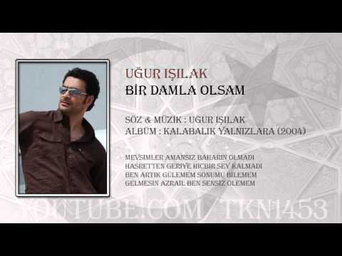 Video UĞUR IŞILAK - BİR DAMLA OLSAM download in MP3, 3GP, MP4, WEBM, AVI, FLV January 2017