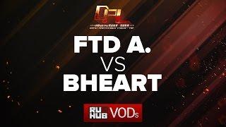 FTD Club A vs BHEART, DPL Season 2 - Div. B, game 1 [Maelstorm, 4ce]