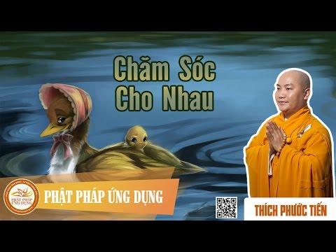 Chăm Sóc Cho Nhau - Thầy Thích Phước Tiến