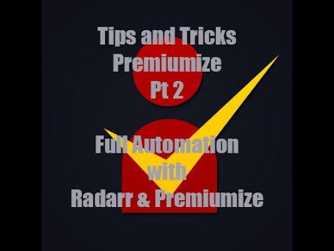Tips and Tricks of Premiumize pt 2  Full Automation with Radarr and Premiumizer