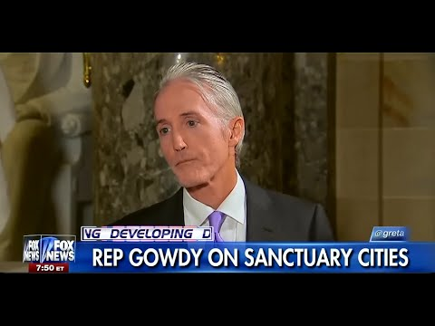 Video: Video: Trey Gowdy on Fire on Sanctuary Cities and Kate's Law