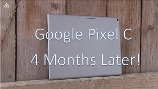 Google Pixel C Review After 4 Months!