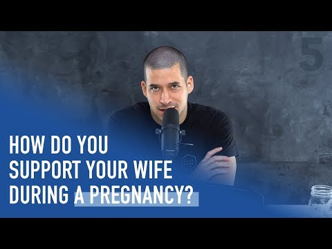 How Do You Support Your Wife During A Pregnancy? | Ep. 196