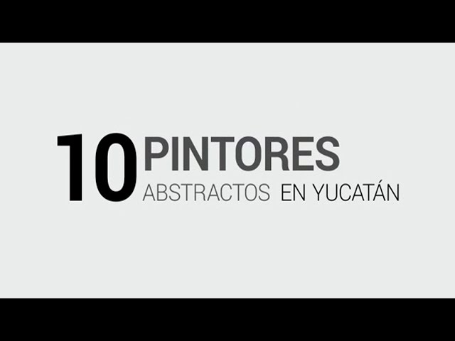 10 pintores abstractos en Yucatán