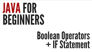 Java For Beginners: Boolean Operators&IF Statement (4/10)
