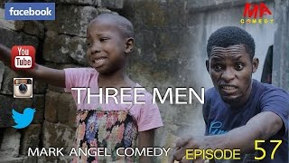 THREE MEN (Mark Angel Comedy) (Episode 57)