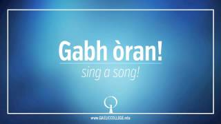 Gabh òran!  Sing a song! Learn Scottish Gaelic for yourself! More opportunities at www.gaeliccollege.edu