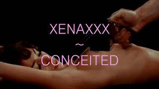 XENAXXX - CONCEITED