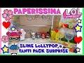 PAPERISSIMA LOL: papere, SLIME LOLLIPOP e tanti PACK SURPRISE by Lara e Babou