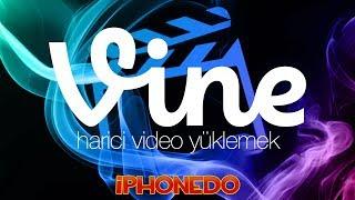 Vine'a Harici Video Yüklemek