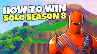 How To Win Your 1st Solo In Fortnite Season 8!   Battle Royale Tips
