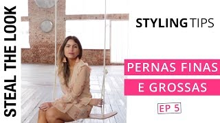 5 dicas para Pernas Finas e Grossas | The Body Type Steal The Look Ep. 05