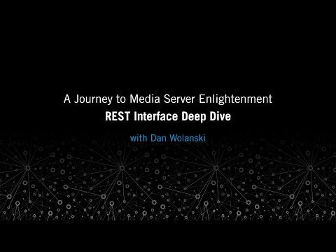REST Interface Deep Dive: A Journey to Media Server Enlightenment
