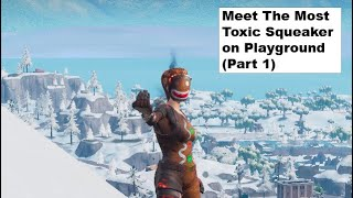 Destroying The Most Toxic Squeakers in All of Fortnite! Part 1/2