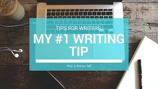 My #1 Writing Tip