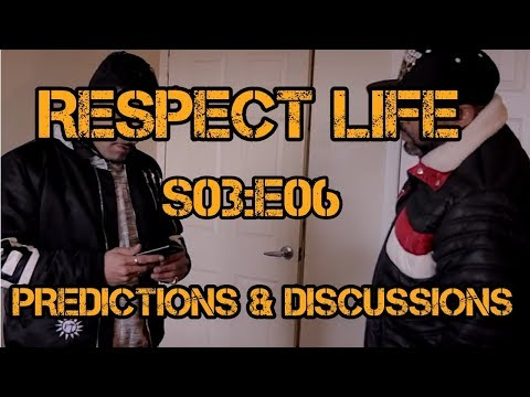Respect Life Season 3: Episode 06 ( Predictions & Discussions )