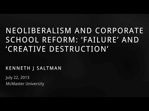 KENNETH SALTMAN LECTURE: NEOLIBERALISM AND CORPORATE SCHOOL REFORM
