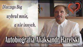 Autobiografia Aliaksandr Haretski, Dlaczego Bóg Wybrał Mnie, a Nie Innych.