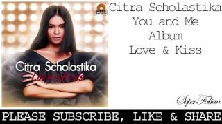 Citra Scholastika - You and Me