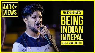 Video Being Indian In Nepal   ft. Kushal Singh Rathore   Stand-up Comedy MP3, 3GP, MP4, WEBM, AVI, FLV Desember 2018