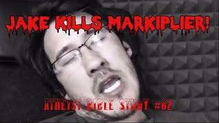 Jake Kills Markiplier! - Atheist Bible Study #82