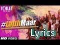Gauri tu latth mar I akshay Kumar I Toilet ek pem katha I  bhumi pednekar I full lyrics video song.