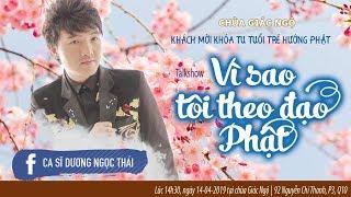 Vì sao tôi theo đạo Phật kỳ 35- Ca sĩ Dương Ngọc Thái 14-04-2019