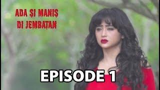 Video Si Manis Yang Celaka - Ada si Manis di Jembatan Episode 1 part 2 MP3, 3GP, MP4, WEBM, AVI, FLV Februari 2019