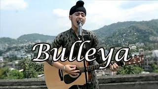 Bulleya(Acoustic Version)  Ae dil Hai Mushkil   Acoustic Singh Cover