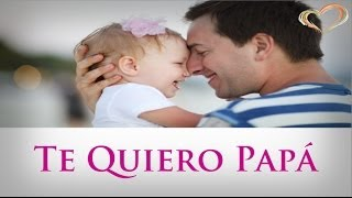 Te Quiero Papá, Frases Bonitos Para Mi Padre, Postales De Amor Para Papá
